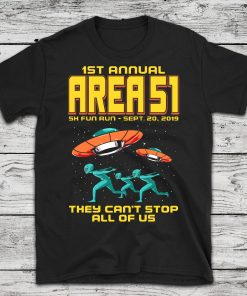 1st Annual Area 51 5k Fun Run! Funny Alien Raid Event Shirt They Can't Stop All Of Us! Let's See Them Aliens
