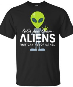 Let's See Them Aliens Storm Area 51 T-Shirt