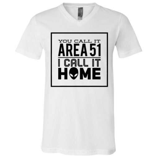 You Call It Area 51 I Call It Home Aliens V-Neck T-Shirt