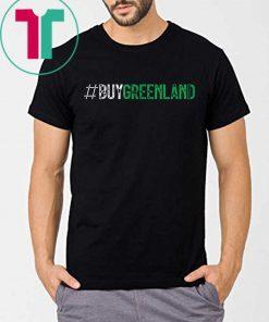 #BUYGREENLAND Buy Greenland President Trump Greenland Tee Shirt