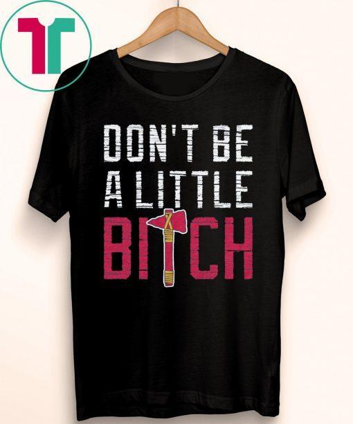 Don't Be A Little Bitch T-Shirt Atlanta Baseball Mens Womens Kids Shirt