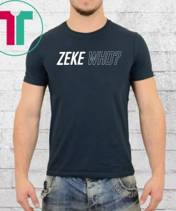 Zeke Who Jerry Jones Ezekiel Elliott Offcial Tee Shirts