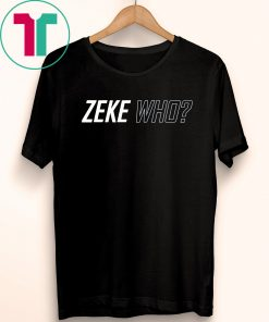 Limited Edition Zeke Who 2019 T-Shirt