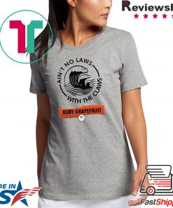 Ain't no laws with the Claws Ruby Grapefruit shirt