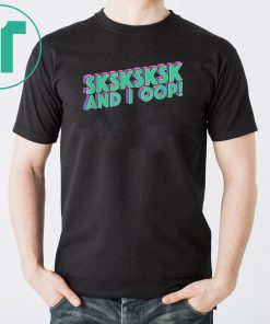 SKSKSKSK And I Oop! Trending Internet Meme Quote T-Shirt