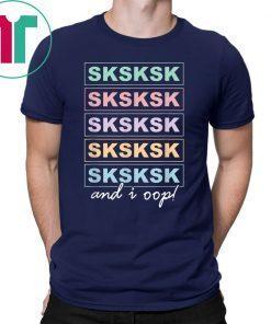 SkSkSk and i oop Funny Girls Women T-Shirt
